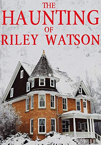 The Haunting of Riley Watson (A Riveting Haunted House Mystery Series Book 10) ()