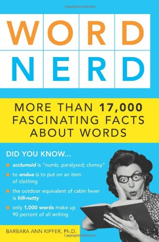 Word Nerd - Word Nerd: More than 17,000 Fascinating Facts about Words