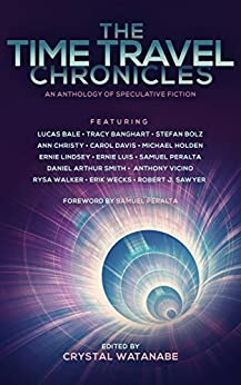 The Time Travel Chronicles (Future Chronicles Book 7) by [Peralta, Samuel, Sawyer, Robert J., Walker, Rysa, Bale, Lucas, Vicino, Anthony, Lindsey, Ernie, Davis, Carol, Bolz, Stefan, Christy, Ann, Banghart, Tracy, Holden, Michael, Smith, Daniel Arthur ,  Luis, Ernie, Wecks, Erik ]