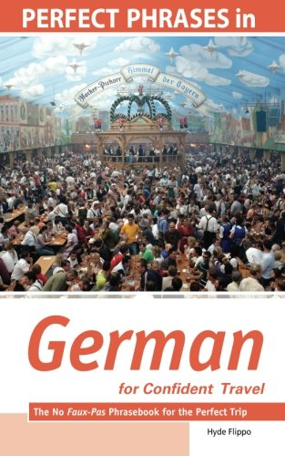 Perfect Phrases in German for Confident Travel: The No Faux-Pas Phrasebook for the Perfect Trip (Perfect Phrases Series)