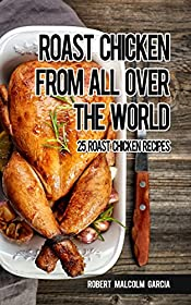 Roast chicken from all over the world: 25 roasted chicken recipes