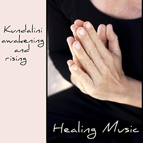 Kundalini Awakening and Rising Healing Music – Kundalini Meditation Powerful Songs
