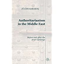 Authoritarianism in the Middle East: Before and After the Arab Uprisings