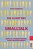 Die Kunst des Smalltalk: Leicht ins Gespräch kommen, locker Kontakte knüpfen