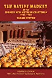 The Native Market of the Spanish New Mexican Craftsmen, 1933-1940, Sarah Nestor, 0865347344