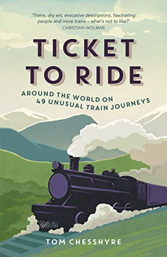 - Ticket to Ride: Around the World on 49 Unusual Train Journeys
