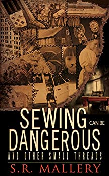 Sewing Can Be Dangerous and Other Small Threads by [Mallery, S. R.]