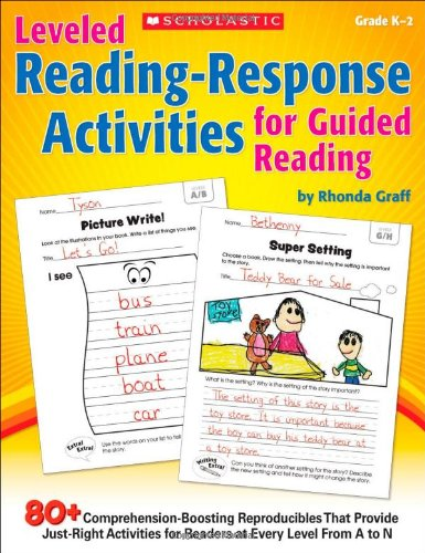Guided Reading (Leveled Reading-Response Activities for Guided Reading: 80+ Comprehension-Boosting Reproducibles That Provide Just-Right Activities for Readers at Every Level From A to N)