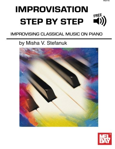 Improvisation Step By Step: Improvising Classical Music On Piano