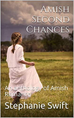 Amish Second Chances: An anthology of Amish Romance by [Swift, Stephanie]