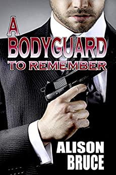 A Bodyguard to Remember (Book 1 Men in Uniform Series) by [Bruce, Alison]