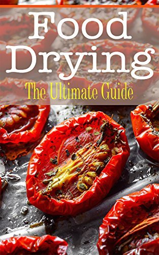 Food Drying: The Ultimate Guide