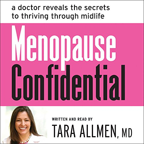 Menopause Confidential: A Doctor Reveals the Secrets to Thriving Through Midlife; Includes Companion PDF, Library Edition by Blackstone Pub