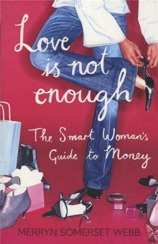 By Merryn Somerset Webb Love Is Not Enough: The Smart Woman's Guide to Money [Paperback] pdf
