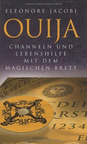 Ouija. Channeln und Lebenshilfe mit dem Magischen Brett