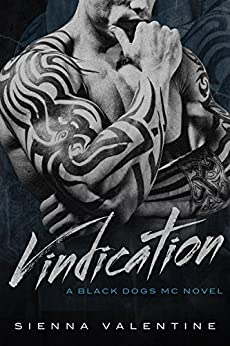 Vindication: A Motorcycle Club Romance (Black Dogs MC Book 3) by [Valentine, Sienna]