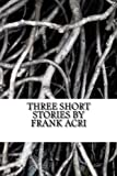 Three Short Stories by Frank Acri