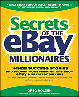Secrets Of The Ebay Millionaires Inside Success Stories And Proven Money Making Tips From Ebay S Greatest Sellers Amazon Co Uk Holden Greg 9780072262520 Books