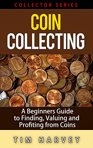 coin collecting a beginners guide to finding valuing and profiting rh amazon com