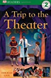 DK Readers a Trip to the Theatre Level 2, Deborah Lock and Dorling Kindersley Publishing Staff, 0756634903