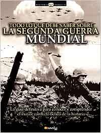 Todo lo que debe saber sobre la Segunda Guerra Mundial: La