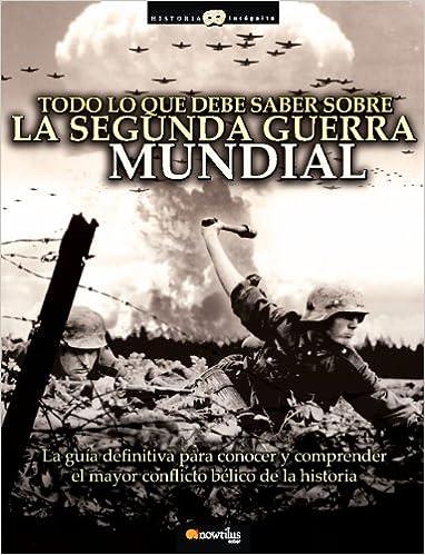 Todo lo que debe saber sobre la Segunda Guerra Mundial ISBN-13 9788497637329