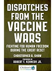 Dispatches from the Vaccine Wars: Fighting for Human Freedom During the Great Reset