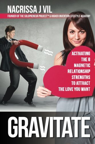 Gravitate: Activating The 8 Magnetic Relationship Strengths To Attract The Love You Want