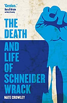 The Death and Life of Schneider Wrack by [Crowley, Nate]