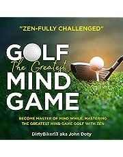 Zen-Fully Challenged Golf, Golf Discs, Golf Clubs, Golf Balls with Zen: The Greatest Mind Game Become Master of Mind While Mastering the Greatest Mind Game Golf with Zen