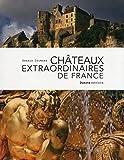 CHATEAUX EXTRAORDINAIRES DE FRANCE