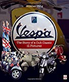 Vespa: The Story of a Cult Classic in Pictures