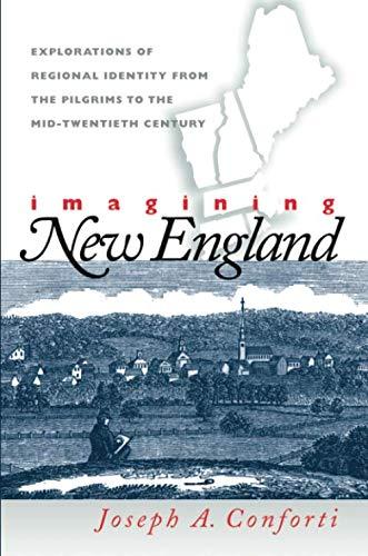 Imagining New England: Explorations of Regional Identity from the Pilgrims to the Mid-Twentieth Century