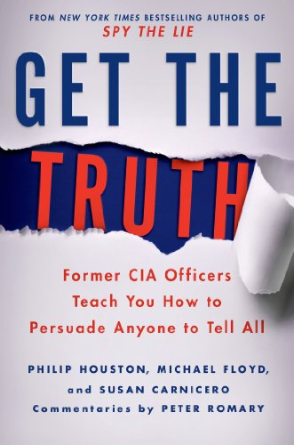 (Get the Truth: Former CIA Officers Teach You How to Persuade Anyone to Tell All)