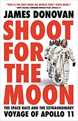 Shoot For The Moon 'The Space Race & The Extraordinary Voyage of Apollo 11' - James Donovan