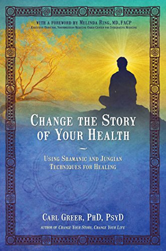 [D.O.W.N.L.O.A.D] Change the Story of Your Health: Using Shamanic and Jungian Techniques for Healing<br />[D.O.C]