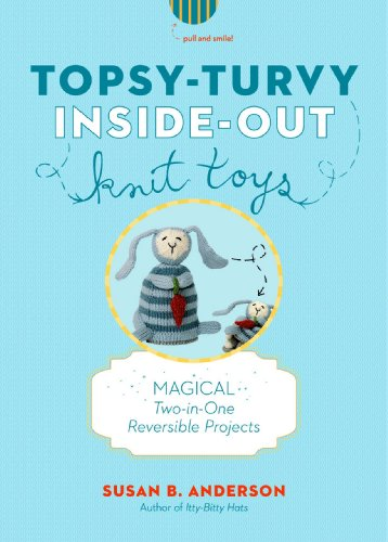 Reversible Knit Patterns - Topsy-Turvy Inside-Out Knit Toys: Magical Two-in-One Reversible Projects