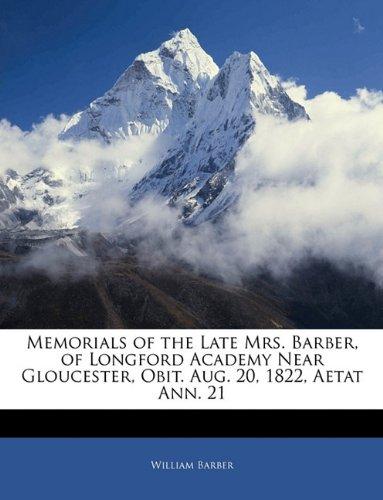 Read Online Memorials of the Late Mrs. Barber, of Longford Academy Near Gloucester, Obit. Aug. 20, 1822, Aetat Ann. 21 ebook