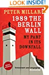 1989: The Berlin Wall: My Part in Its...