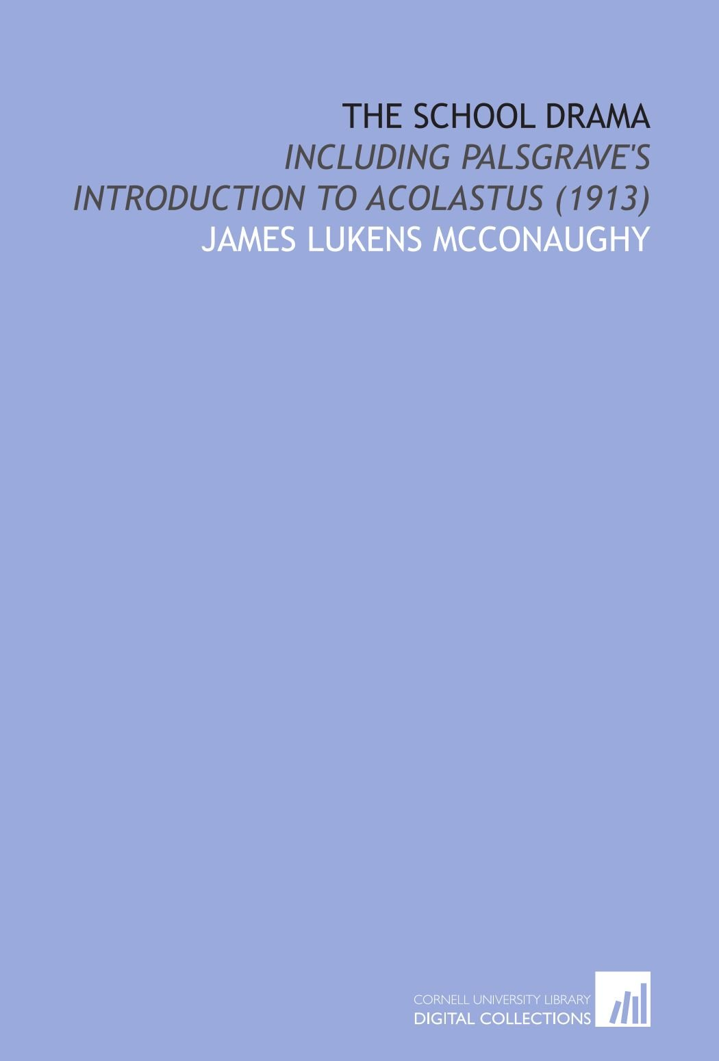 Download The School Drama: Including Palsgrave's Introduction to Acolastus (1913) pdf epub