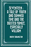Seventeen : A Tale of Youth and Summer Time and the Baxter Family, Especially William