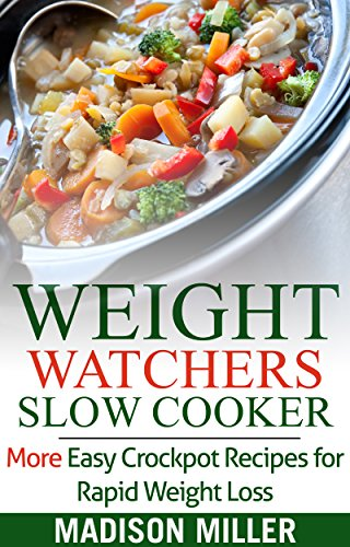 WEIGHT WATCHERS DIET RECIPES: Weight Watchers Slow Cooker Cookbook with SmartPointsTM: More Easy Crockpot Recipes for Rapid Weight Loss including SmartPointsTM (Weight Watchers SmartPointsTM Recipes 3) by Madison Miller