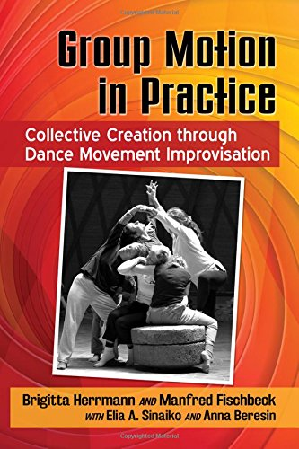 Group Motion in Practice: Collective Creation Through Dance Movement Improvisation (Improvisation Group)