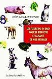 les fleurs du dr bach pour le bien ?tre et la sant? de nos animaux