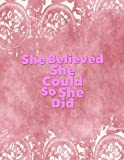 "She Believed She Could So She Did: Quote journal for girls Notebook Composition Book Inspirational Quotes (8.5""x11"") Large (Renie Journal) (Volume 16)"