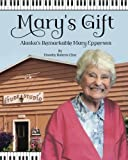 Mary's Gift: Alaska's Remarkable Mary Epperson