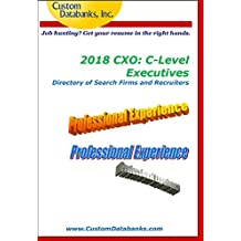 2018 CXO: C-Level Executives Directory of Search Firms and Recruiters: Job Hunting? Get Your Resume in the Right Hands