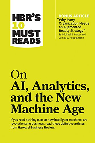 Pdf Technology HBR's 10 Must Reads on AI, Analytics, and the New Machine Age (with bonus article 'Why Every Company Needs an Augmented Reality Strategy' by Michael E. Porter and James E. Heppelmann)
