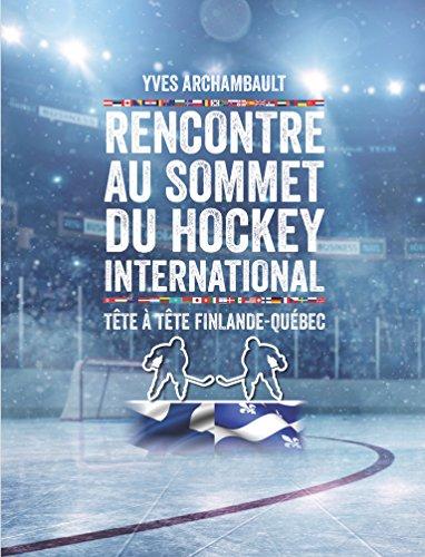 Rencontre au sommet du hockey international: Tête à tête Finlande-Québec por Yves Archambault