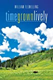 Time Grown Lively, William Flewelling, 1463416806